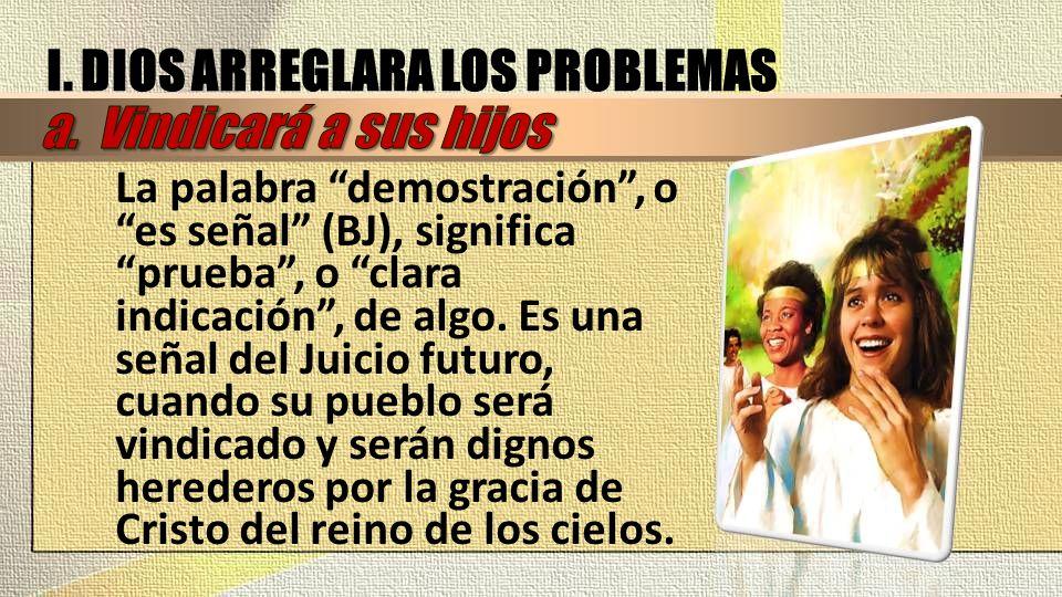 I. DIOS ARREGLARA LOS PROBLEMAS a. Vindicará a sus hijos