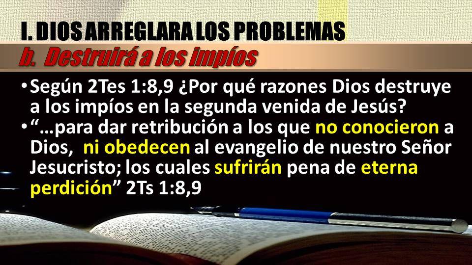 I. DIOS ARREGLARA LOS PROBLEMAS b. Destruirá a los impíos