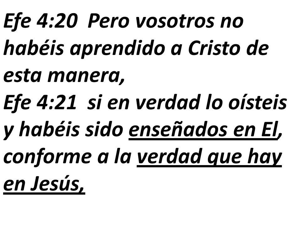 Efe 4:20 Pero vosotros no habéis aprendido a Cristo de esta manera,