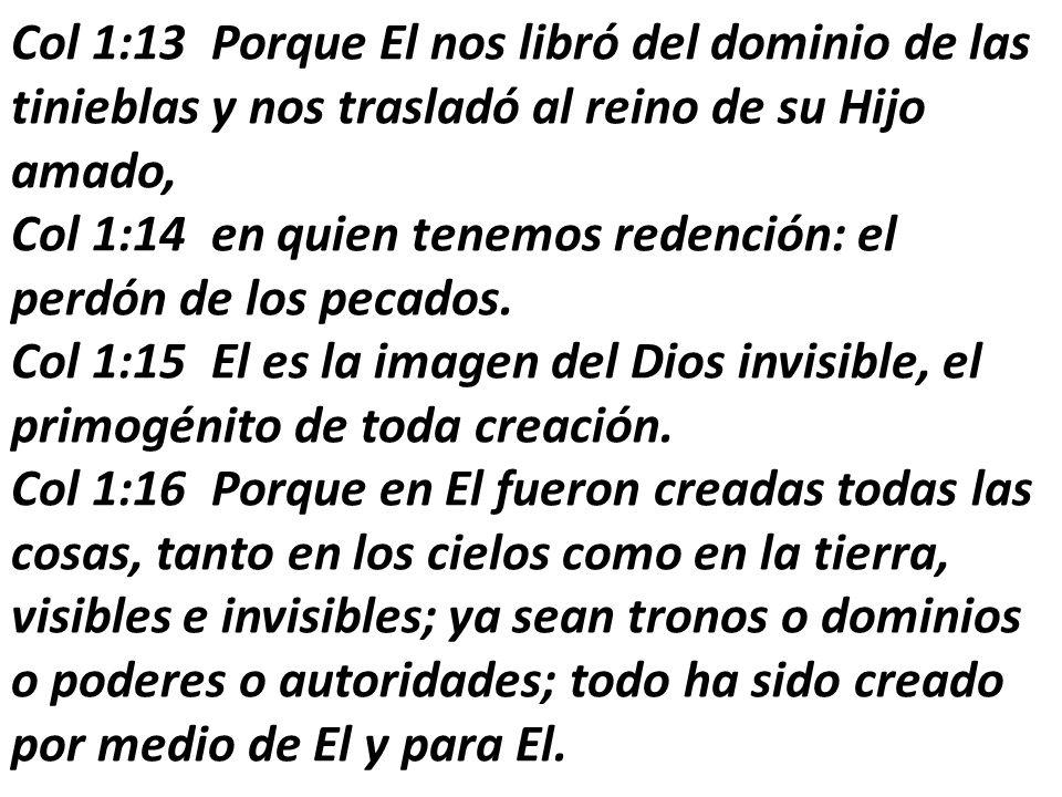 Col 1:13 Porque El nos libró del dominio de las tinieblas y nos trasladó al reino de su Hijo amado,