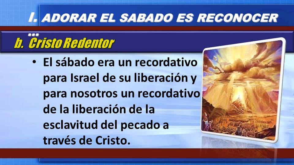 I. ADORAR EL SABADO ES RECONOCER …