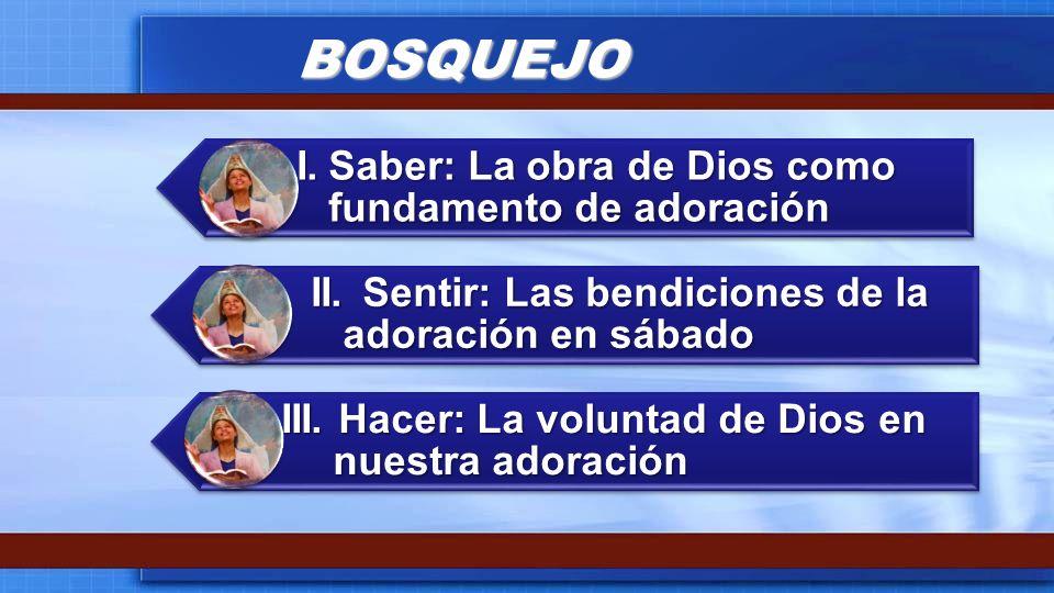 BOSQUEJO I. Saber: La obra de Dios como fundamento de adoración