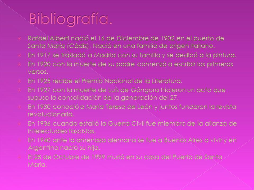 Bibliografía. Rafael Alberti nació el 16 de Diciembre de 1902 en el puerto de Santa María (Cádiz). Nació en una familia de origen italiano.