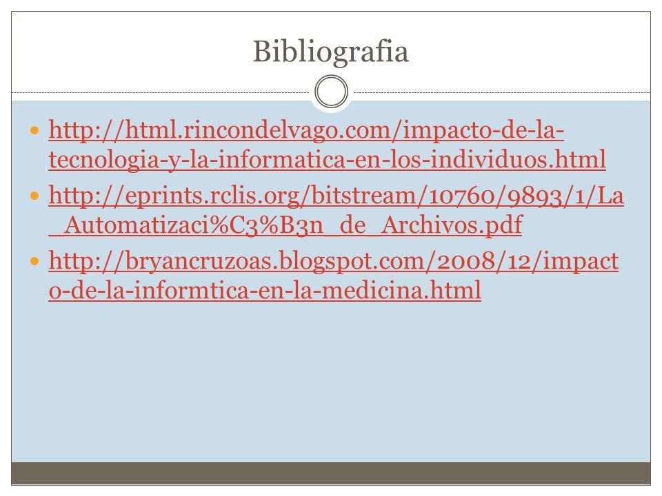 Bibliografia http://html.rincondelvago.com/impacto-de-la-tecnologia-y-la-informatica-en-los-individuos.html.