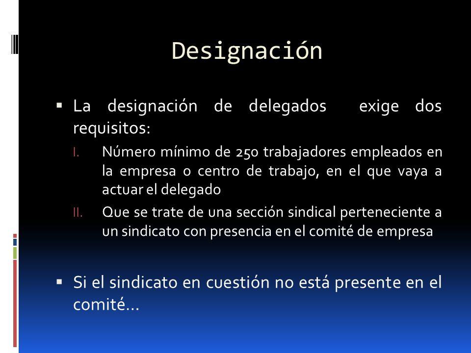 Designación La designación de delegados exige dos requisitos: