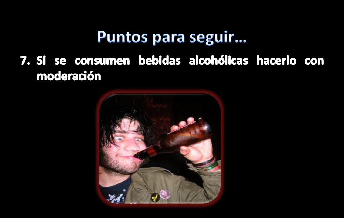 Puntos para seguir… Si se consumen bebidas alcohólicas hacerlo con moderación