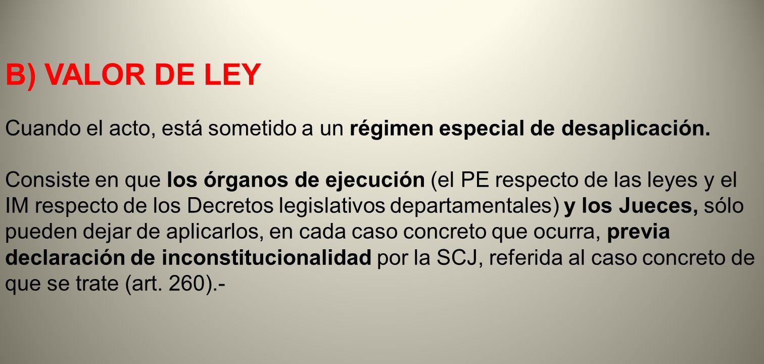 B) VALOR DE LEY Cuando el acto, está sometido a un régimen especial de desaplicación.