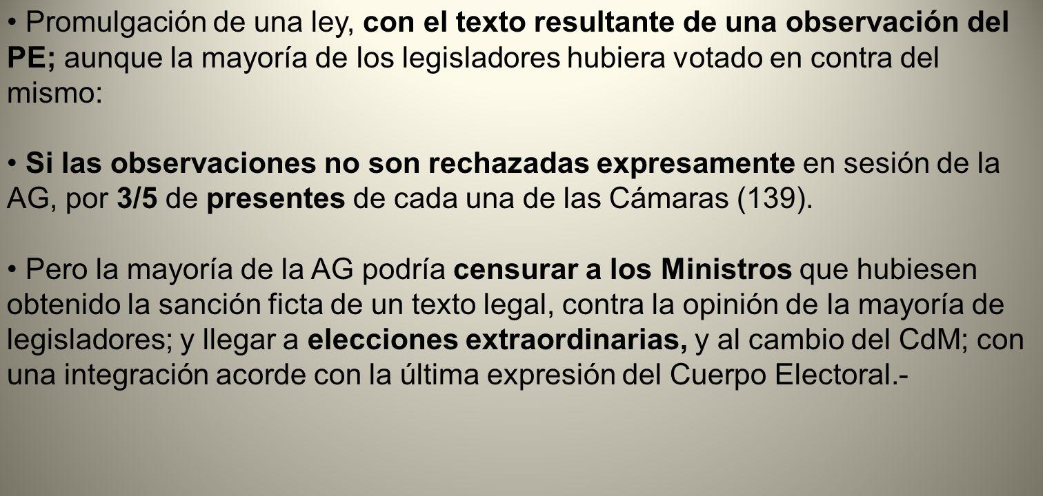 • Promulgación de una ley, con el texto resultante de una observación del PE; aunque la mayoría de los legisladores hubiera votado en contra del mismo: