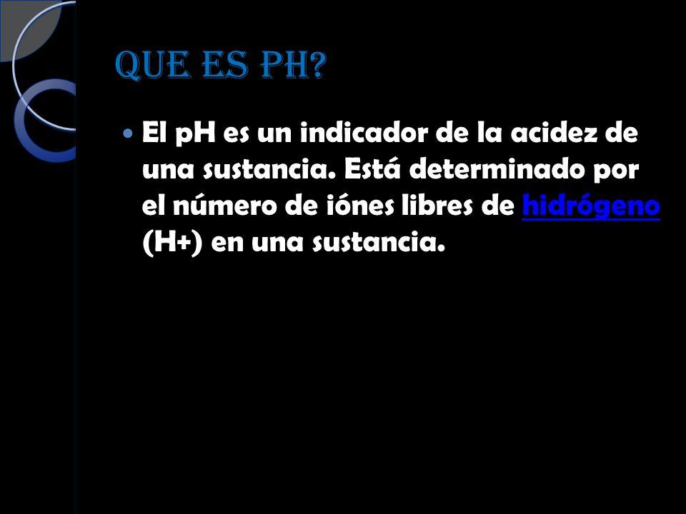 QUE ES PH. El pH es un indicador de la acidez de una sustancia.