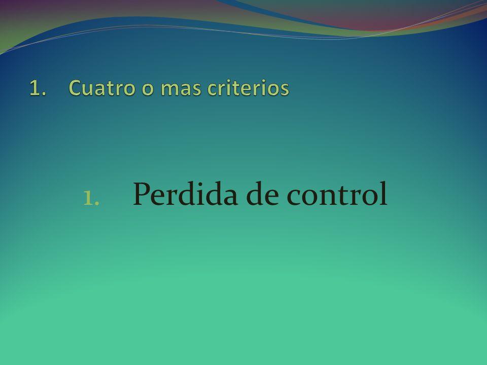 Cuatro o mas criterios Perdida de control