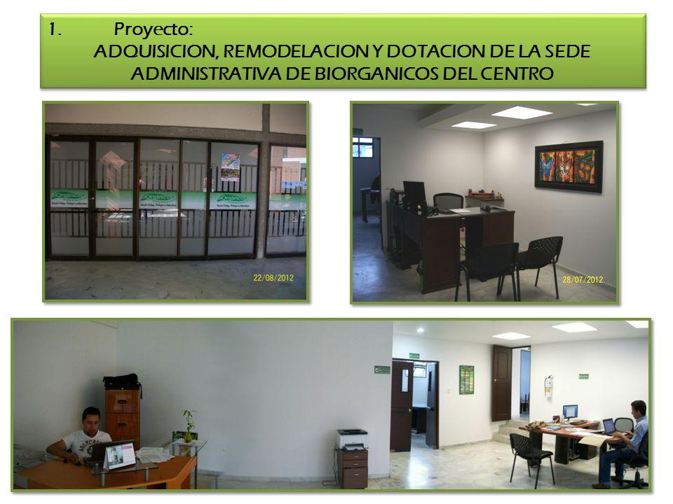 1. Proyecto: ADQUISICION, REMODELACION Y DOTACION DE LA SEDE ADMINISTRATIVA DE BIORGANICOS DEL CENTRO.