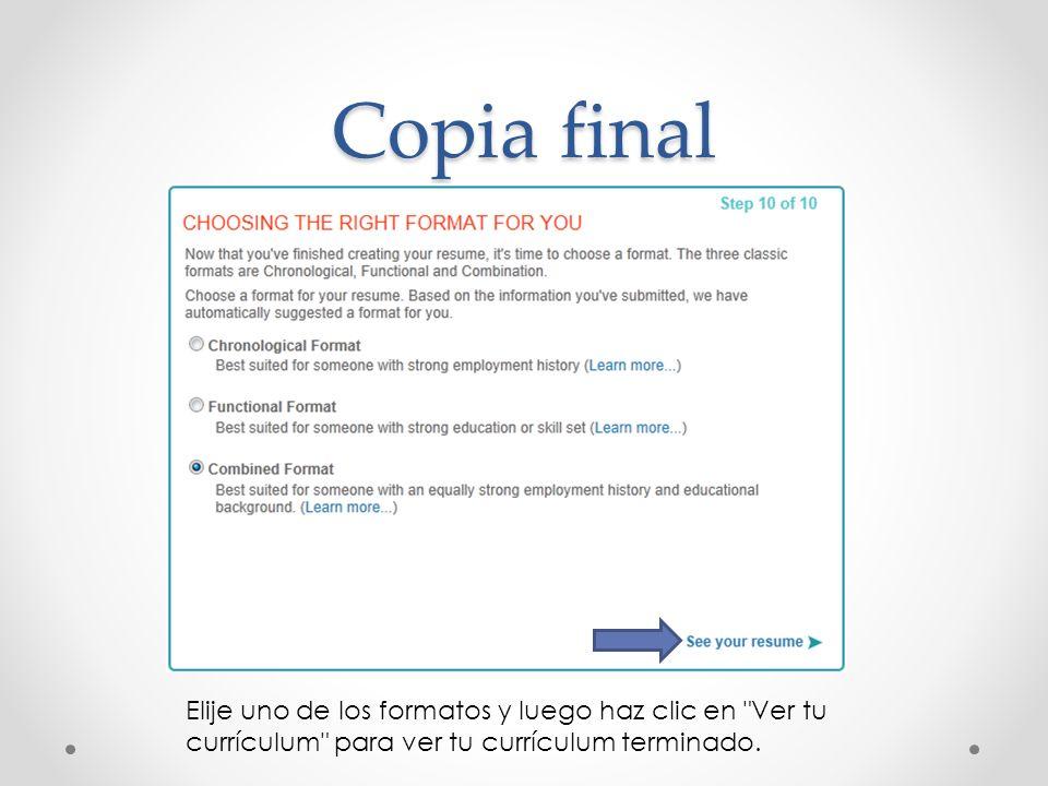 Copia finalElije uno de los formatos y luego haz clic en Ver tu currículum para ver tu currículum terminado.