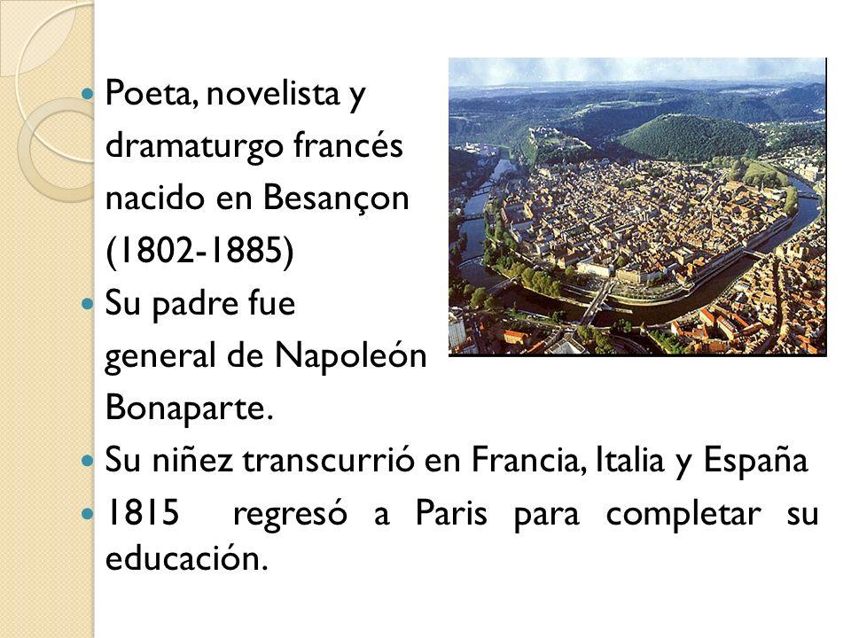 Poeta, novelista y dramaturgo francés. nacido en Besançon. (1802-1885) Su padre fue. general de Napoleón.