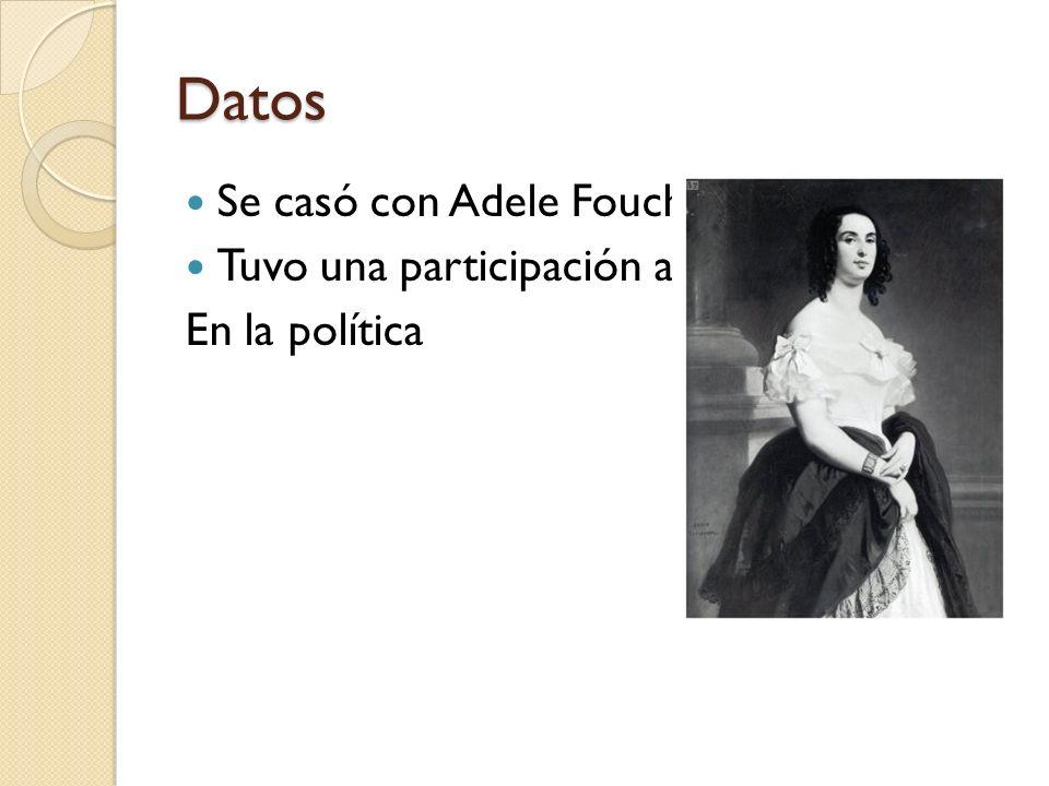 Datos Se casó con Adele Foucher. Tuvo una participación activa