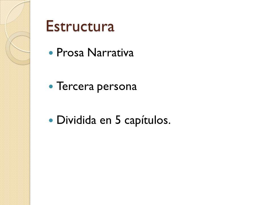 Estructura Prosa Narrativa Tercera persona Dividida en 5 capítulos.
