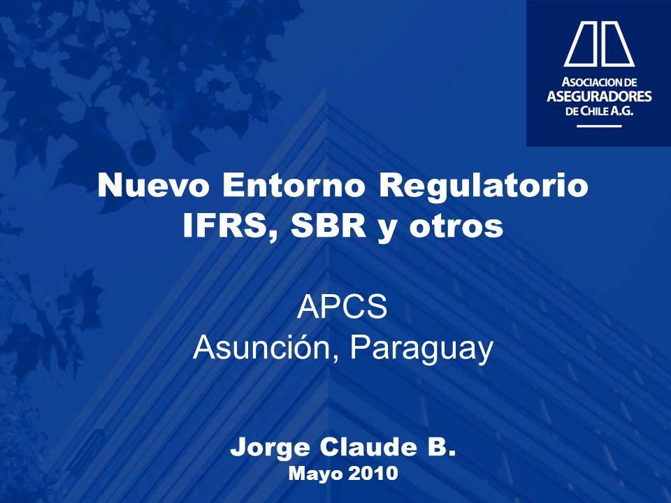 Nuevo Entorno Regulatorio IFRS, SBR y otros APCS Asunción, Paraguay Jorge Claude B. Mayo 2010