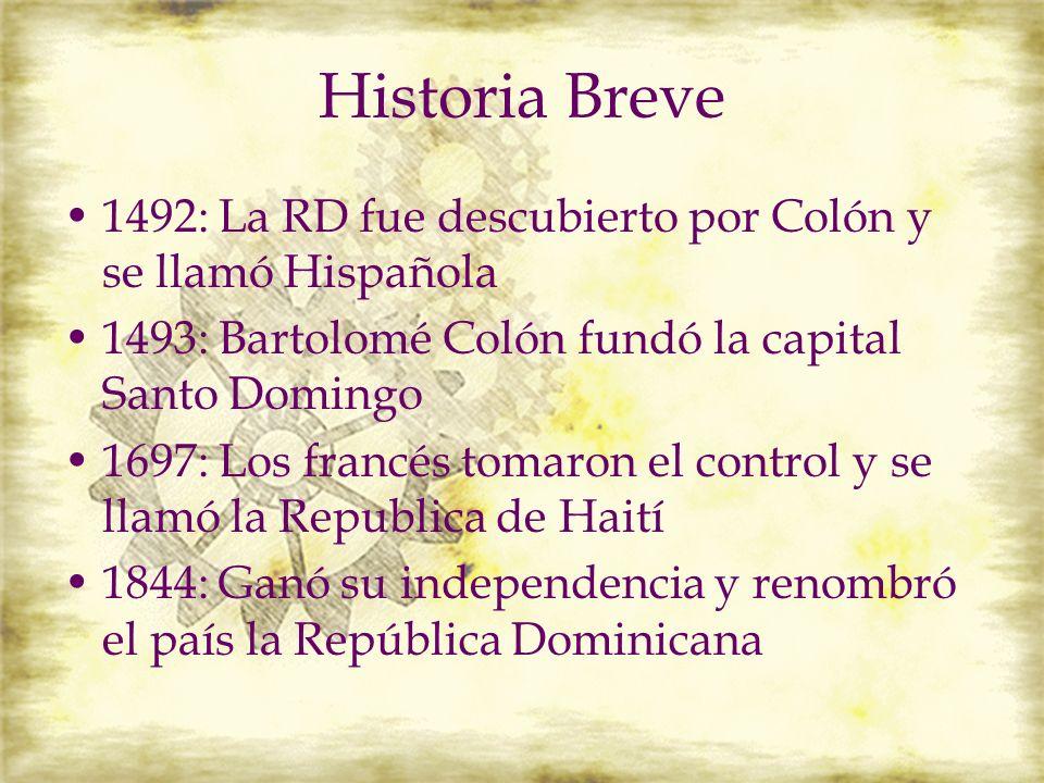 Historia Breve 1492: La RD fue descubierto por Colón y se llamó Hispañola. 1493: Bartolomé Colón fundó la capital Santo Domingo.