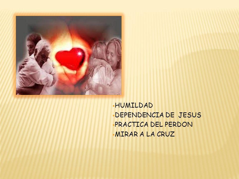 HUMILDAD DEPENDENCIA DE JESUS PRACTICA DEL PERDON MIRAR A LA CRUZ
