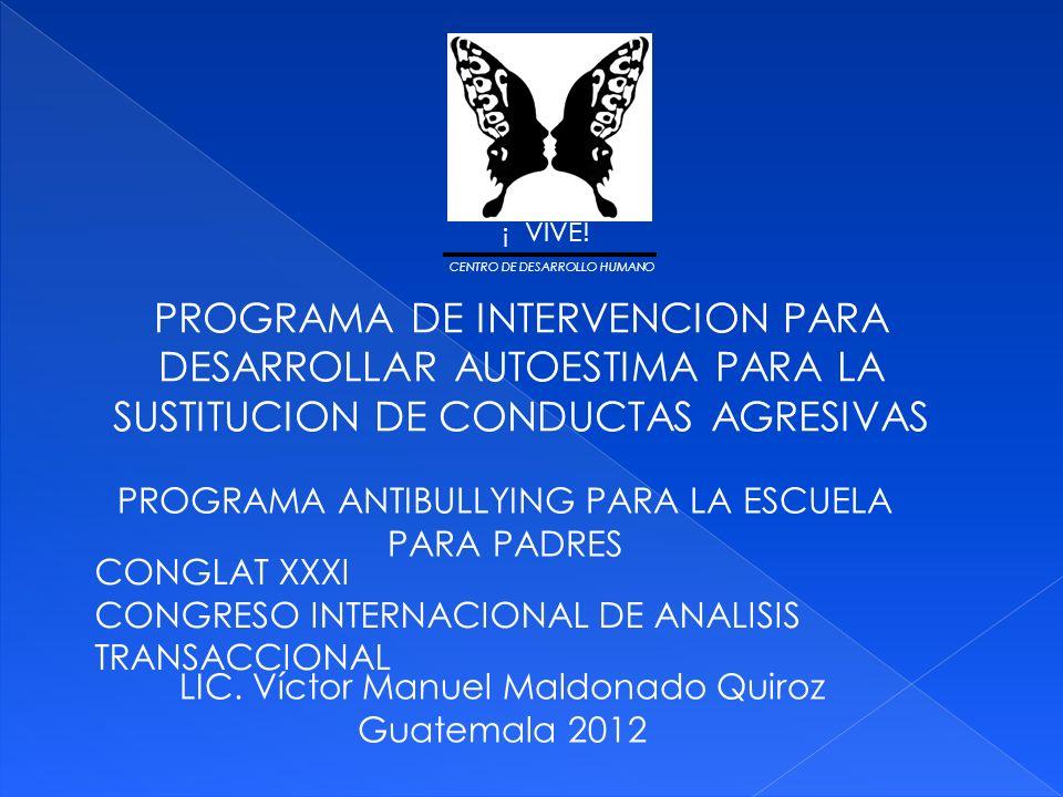 ! VIVE! CENTRO DE DESARROLLO HUMANO. PROGRAMA DE INTERVENCION PARA DESARROLLAR AUTOESTIMA PARA LA SUSTITUCION DE CONDUCTAS AGRESIVAS.