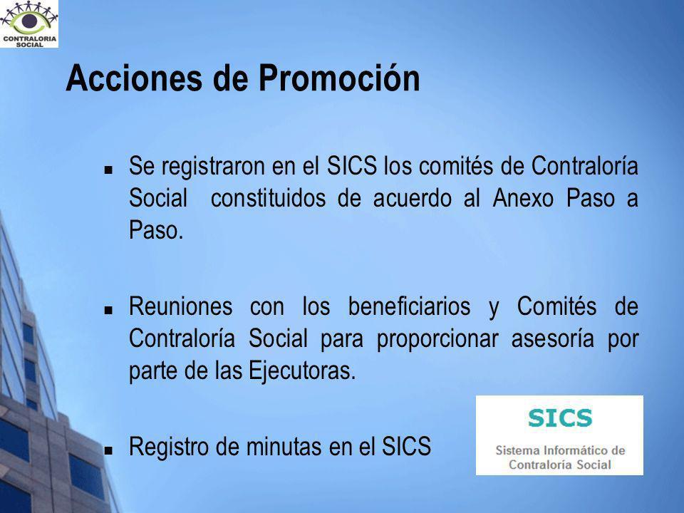Acciones de Promoción Se registraron en el SICS los comités de Contraloría Social constituidos de acuerdo al Anexo Paso a Paso.
