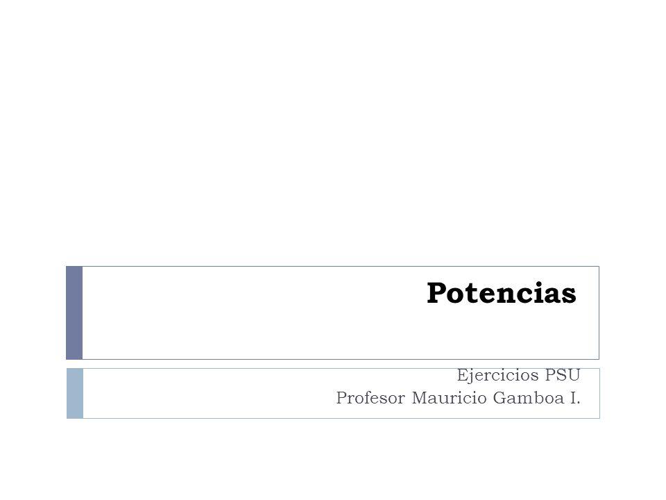 Ejercicios PSU Profesor Mauricio Gamboa I.