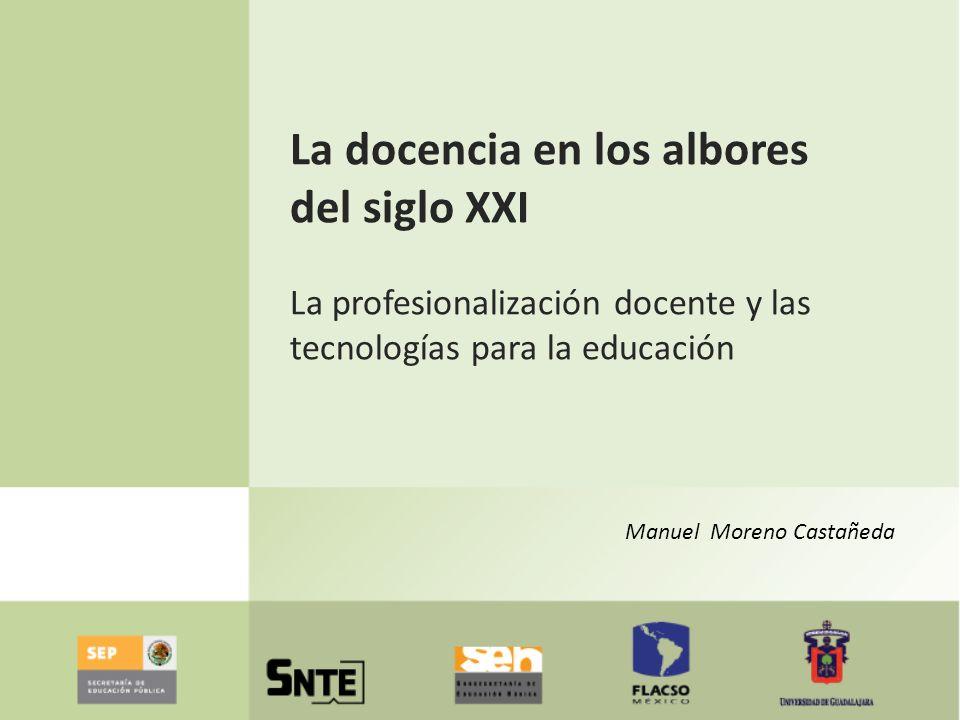 La docencia en los albores del siglo XXI La profesionalización docente y las tecnologías para la educación