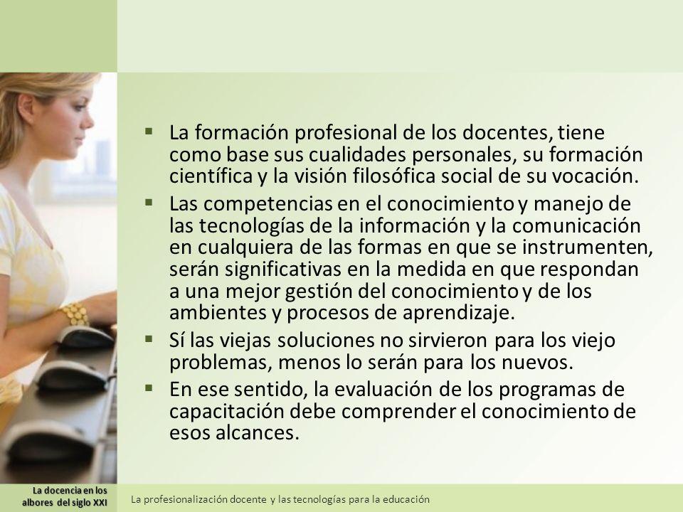 La formación profesional de los docentes, tiene como base sus cualidades personales, su formación científica y la visión filosófica social de su vocación.