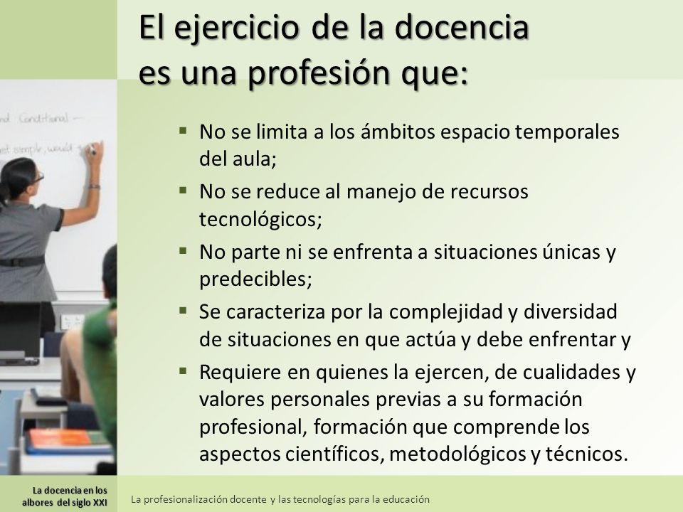 El ejercicio de la docencia es una profesión que: