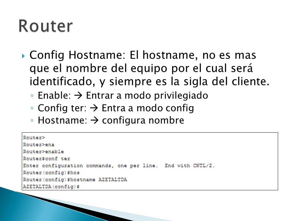 Router Config Hostname: El hostname, no es mas que el nombre del equipo por el cual será identificado, y siempre es la sigla del cliente.