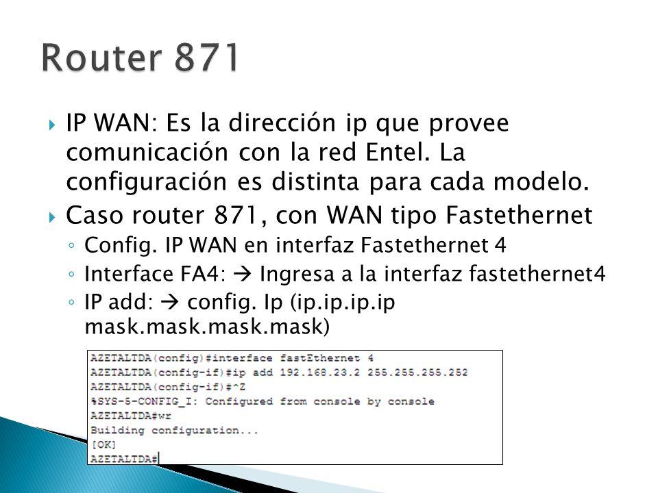 Router 871 IP WAN: Es la dirección ip que provee comunicación con la red Entel. La configuración es distinta para cada modelo.