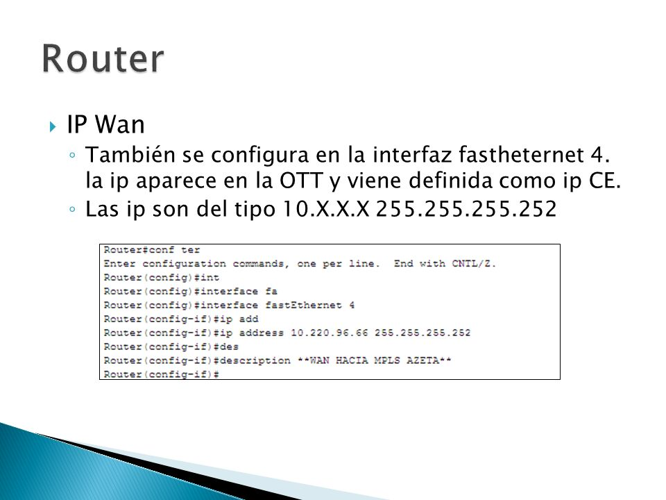 Router IP Wan. También se configura en la interfaz fastheternet 4. la ip aparece en la OTT y viene definida como ip CE.