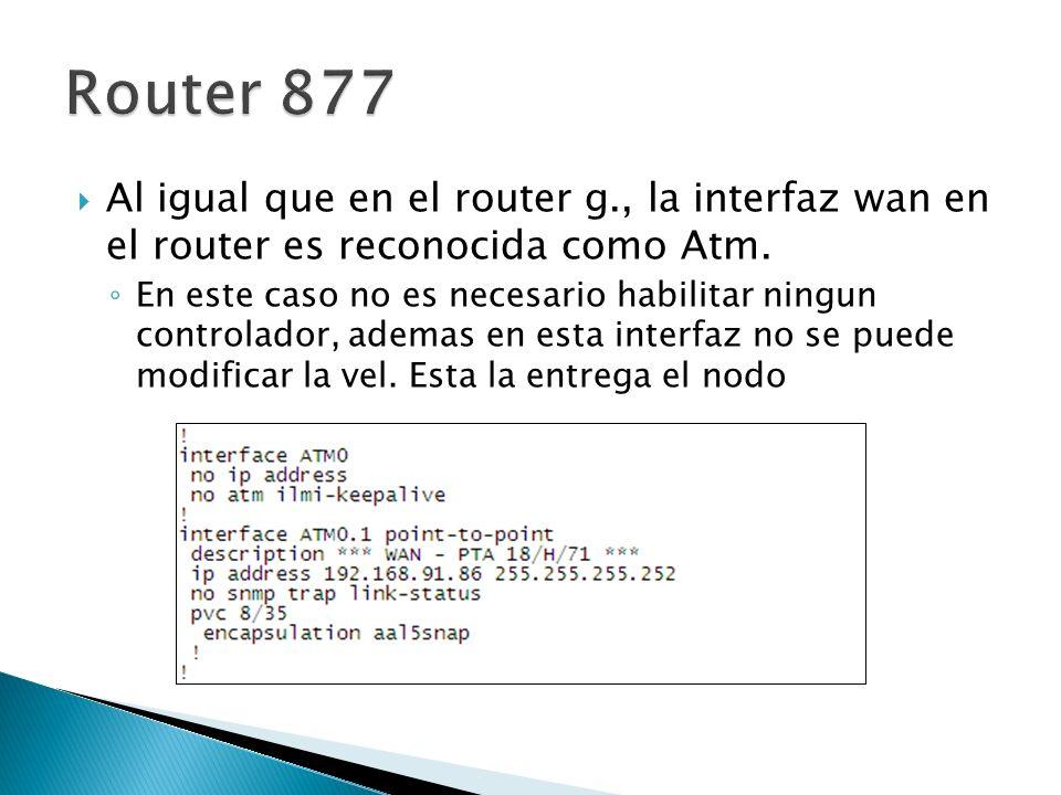 Router 877 Al igual que en el router g., la interfaz wan en el router es reconocida como Atm.