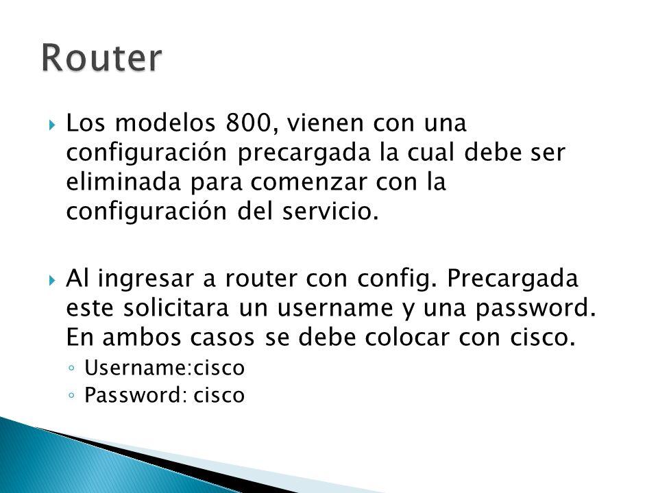 Router Los modelos 800, vienen con una configuración precargada la cual debe ser eliminada para comenzar con la configuración del servicio.