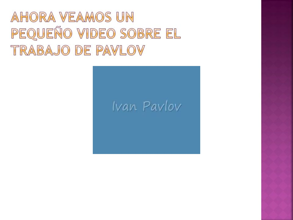 Ahora veamos un pequeño video sobre el trabajo de pavlov