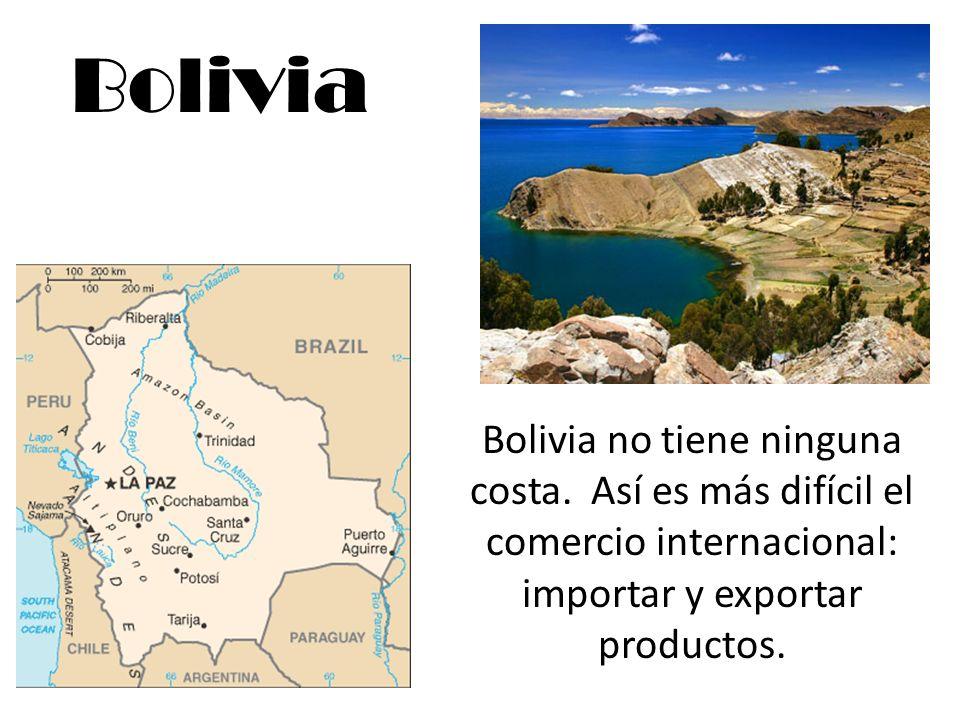 Bolivia Bolivia no tiene ninguna costa.