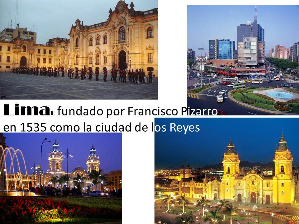 Lima: fundado por Francisco Pizarro en 1535 como la ciudad de los Reyes