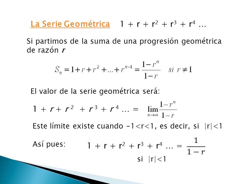La Serie Geométrica 1 + r + r2 + r3 + r4 … 1 + r + r 2 + r 3 + r 4 … =