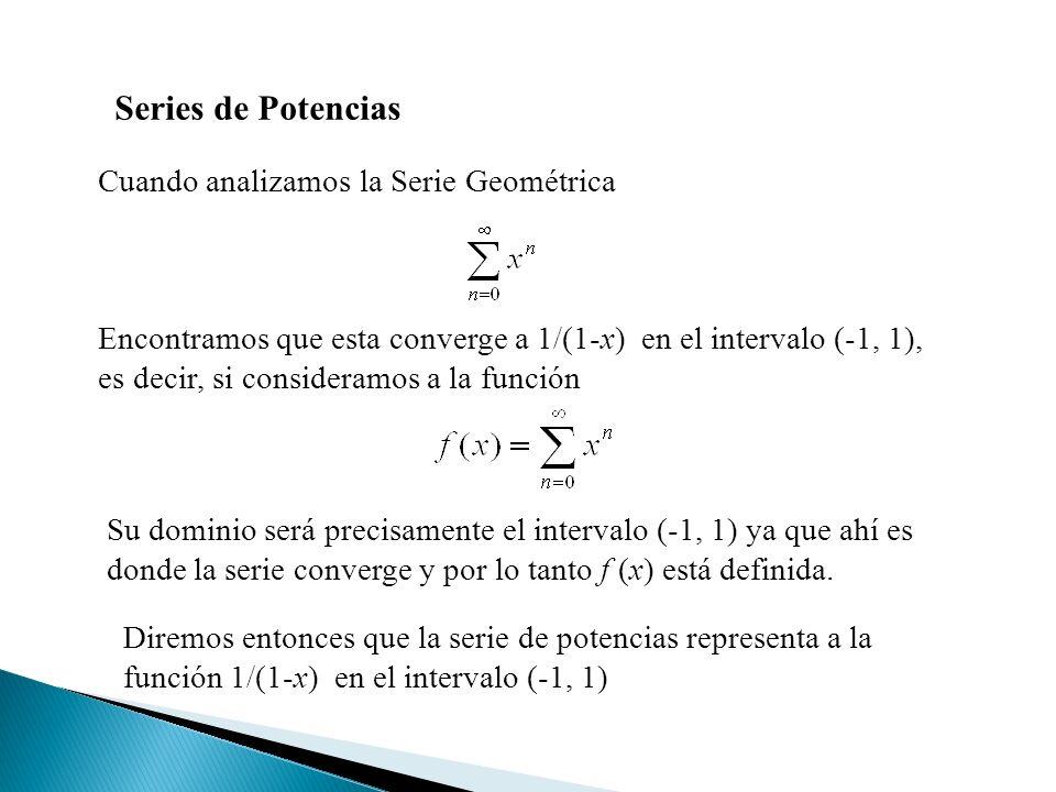 Series de Potencias Cuando analizamos la Serie Geométrica