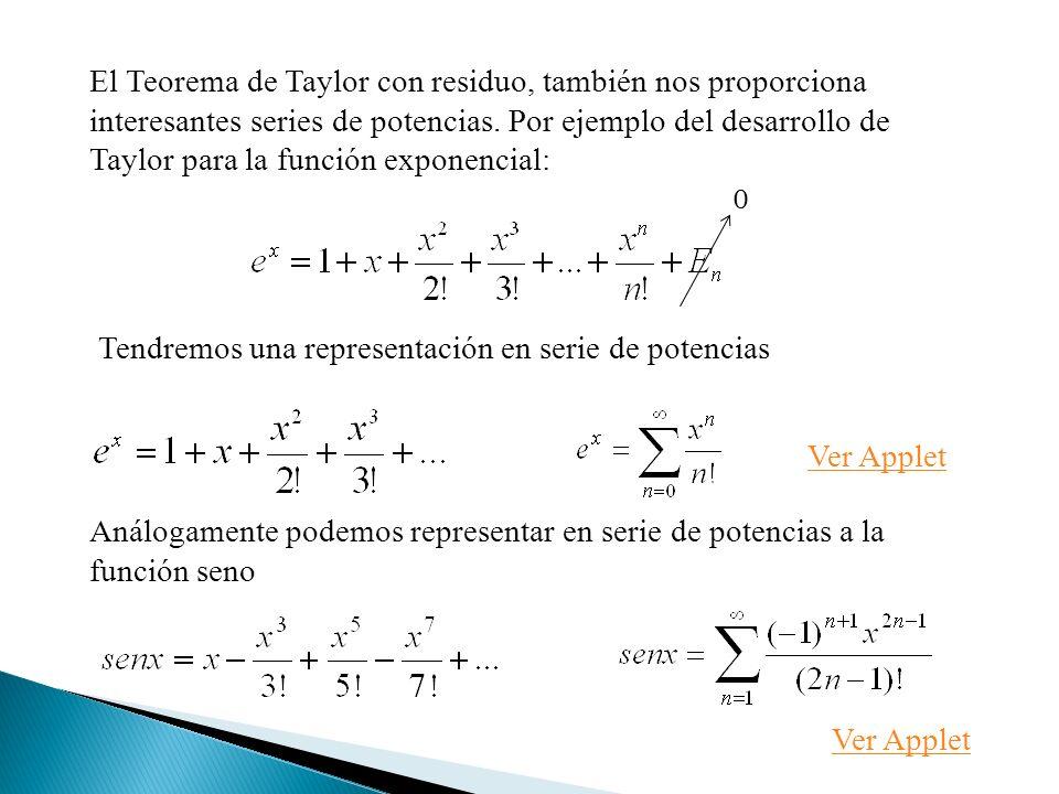 El Teorema de Taylor con residuo, también nos proporciona interesantes series de potencias. Por ejemplo del desarrollo de Taylor para la función exponencial: