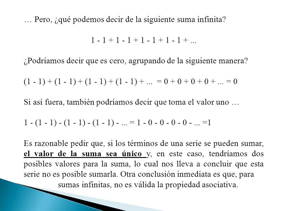 … Pero, ¿qué podemos decir de la siguiente suma infinita