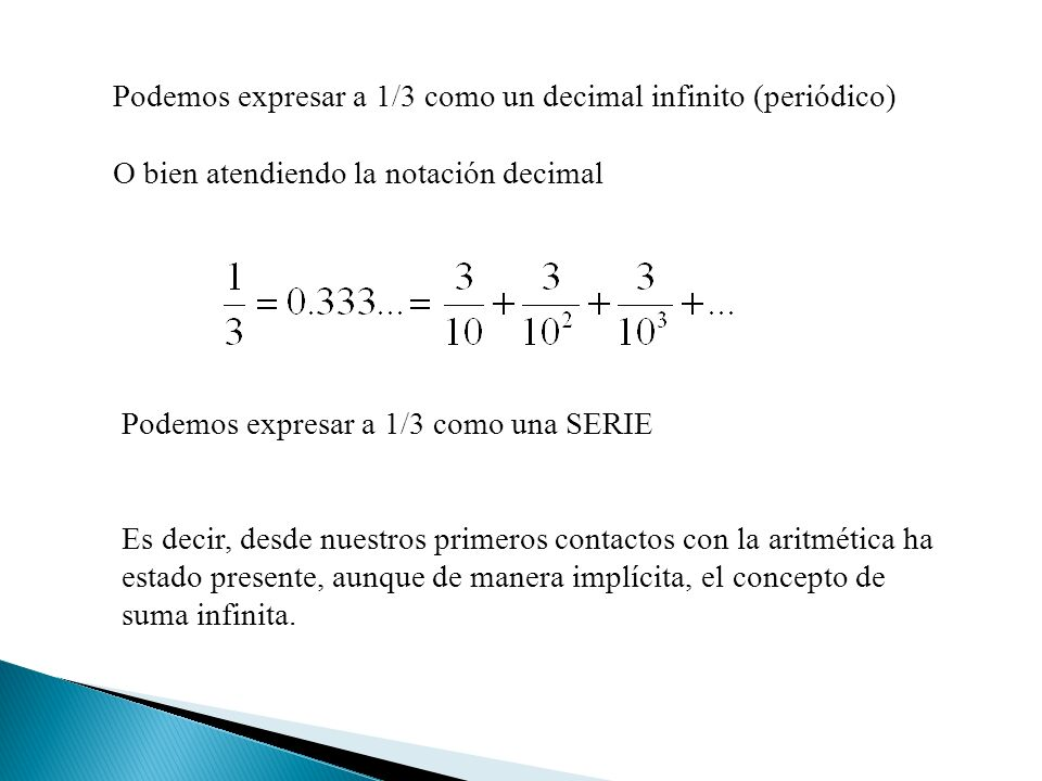 Podemos expresar a 1/3 como un decimal infinito (periódico)