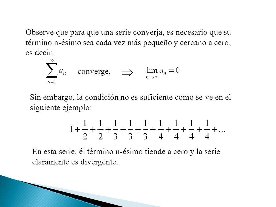 Observe que para que una serie converja, es necesario que su término n-ésimo sea cada vez más pequeño y cercano a cero, es decir,
