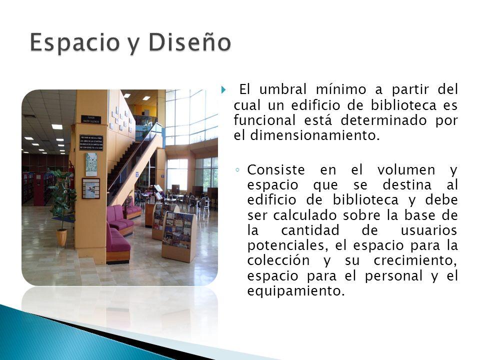 Espacio y Diseño El umbral mínimo a partir del cual un edificio de biblioteca es funcional está determinado por el dimensionamiento.
