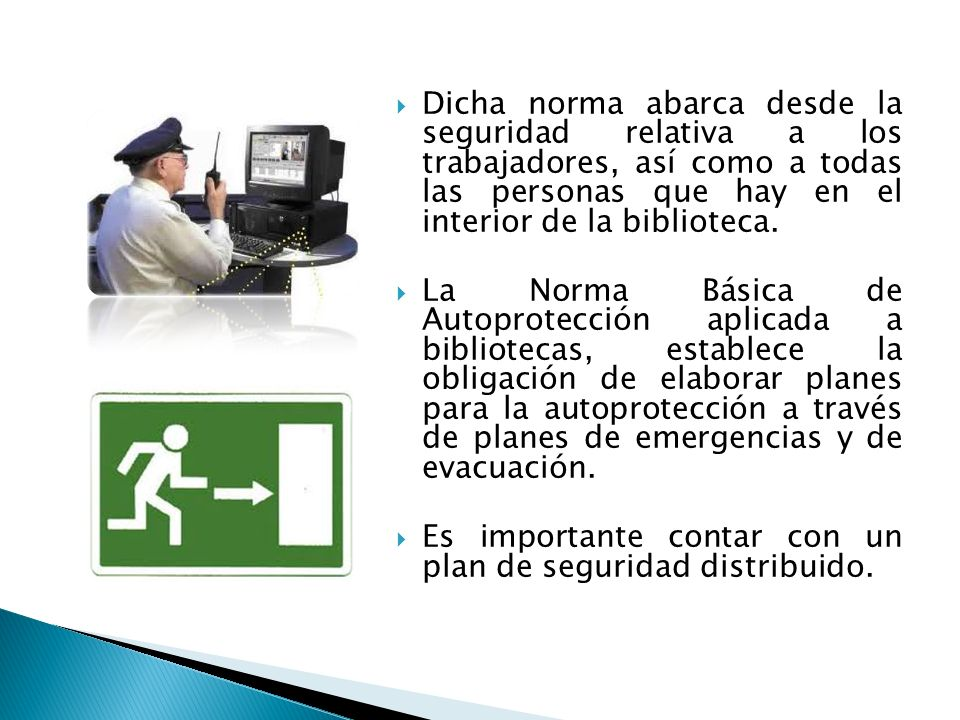 Dicha norma abarca desde la seguridad relativa a los trabajadores, así como a todas las personas que hay en el interior de la biblioteca.
