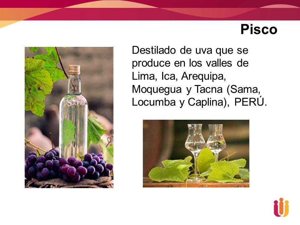 Pisco Destilado de uva que se produce en los valles de Lima, Ica, Arequipa, Moquegua y Tacna (Sama, Locumba y Caplina), PERÚ.