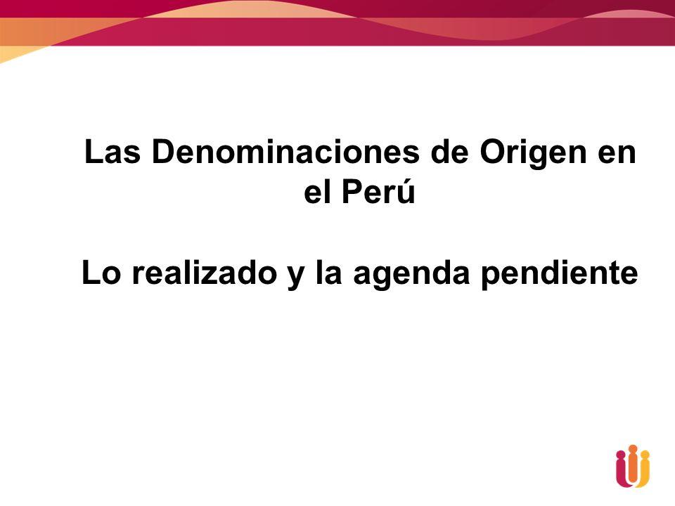 Las Denominaciones de Origen en el Perú Lo realizado y la agenda pendiente
