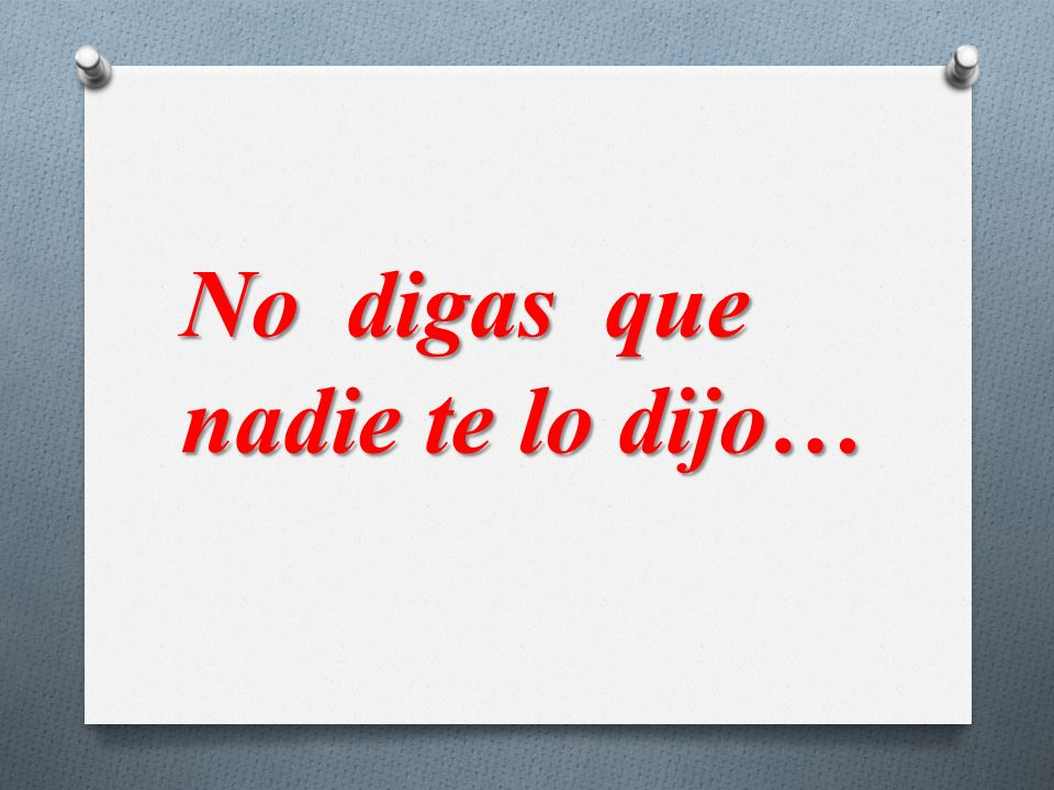 No digas que nadie te lo dijo…