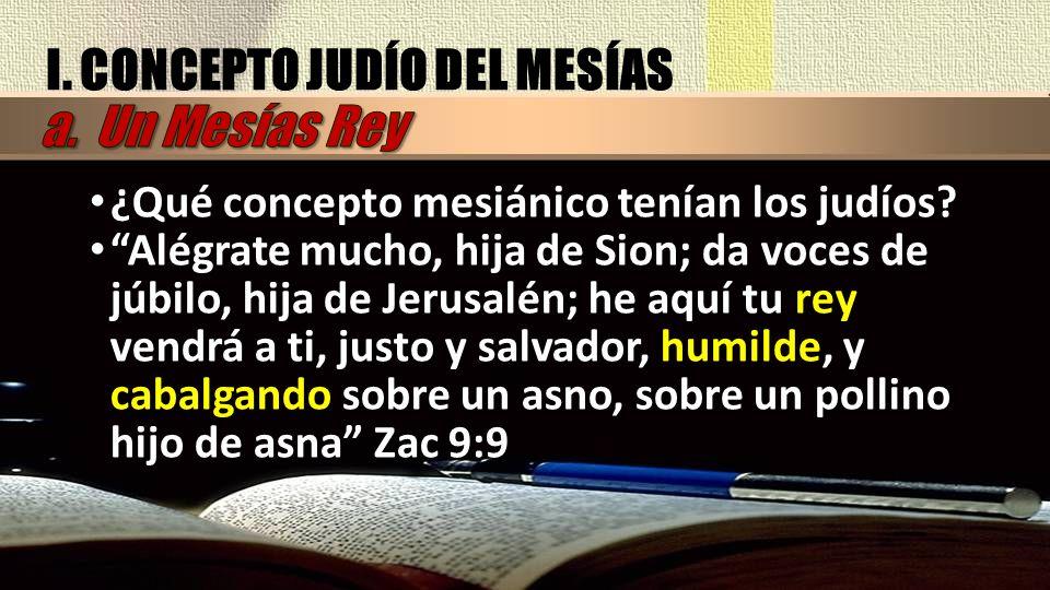 I. CONCEPTO JUDÍO DEL MESÍAS a. Un Mesías Rey