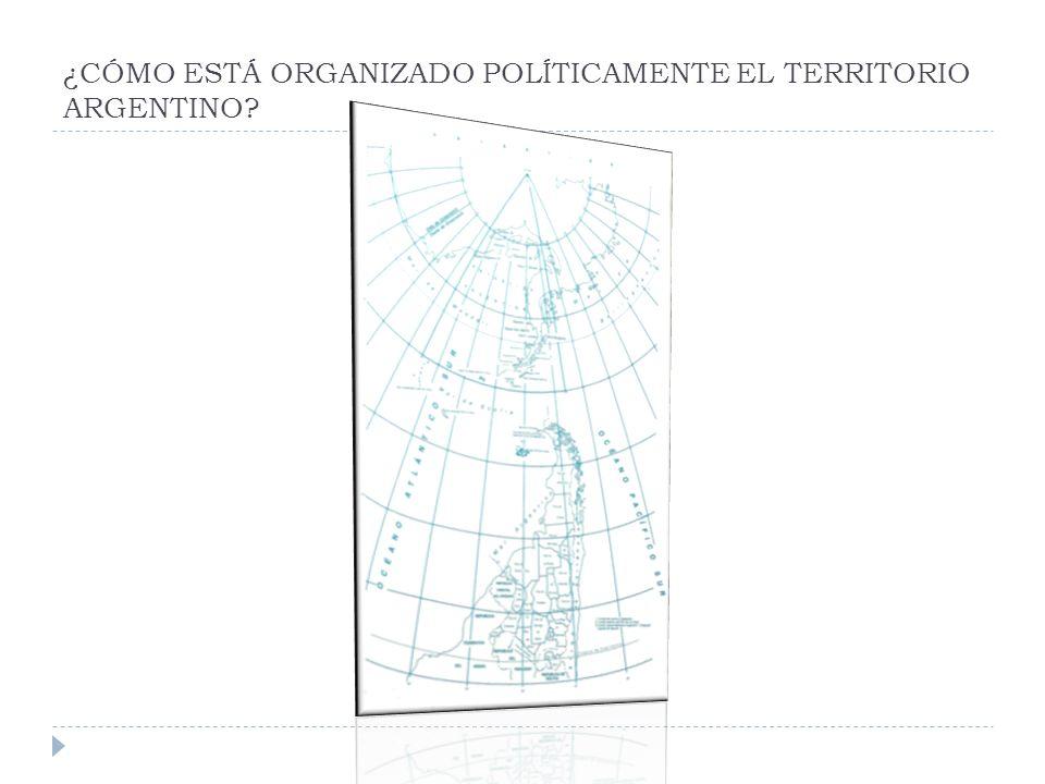 ¿CÓMO ESTÁ ORGANIZADO POLÍTICAMENTE EL TERRITORIO ARGENTINO