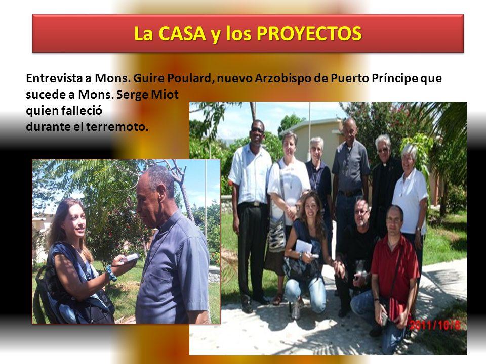 La CASA y los PROYECTOS Entrevista a Mons. Guire Poulard, nuevo Arzobispo de Puerto Príncipe que. sucede a Mons. Serge Miot.